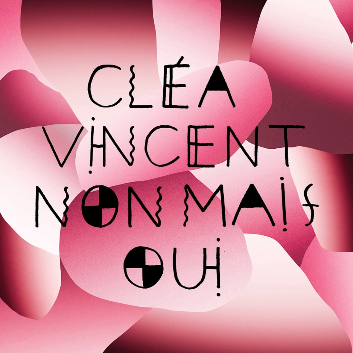 Cléa Vincent, Non mais oui