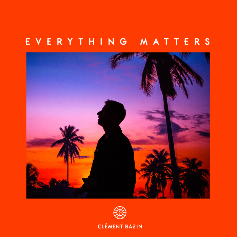 Clément Bazin, Everything Matters