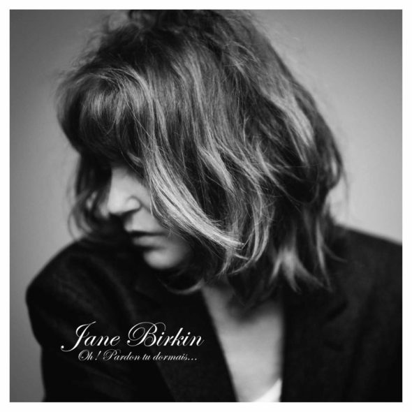 Jane Birkin - Oh pardon, tu dormais