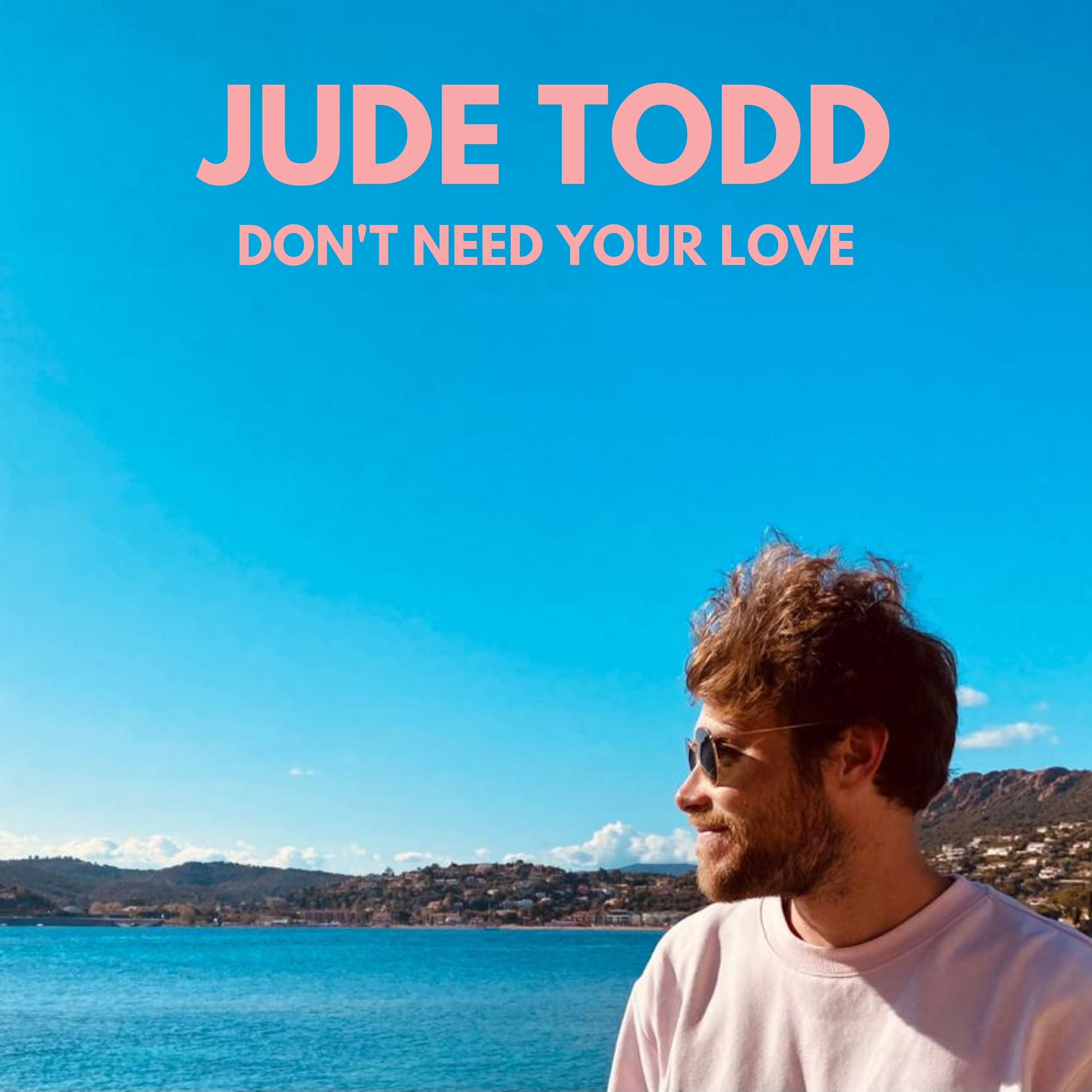 Jude Todd - Don't Need Your Love (Official Video)